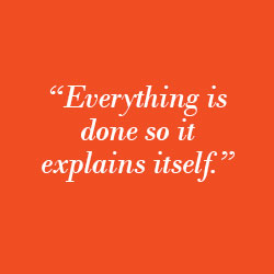 """Everything is done so it explains itself."""
