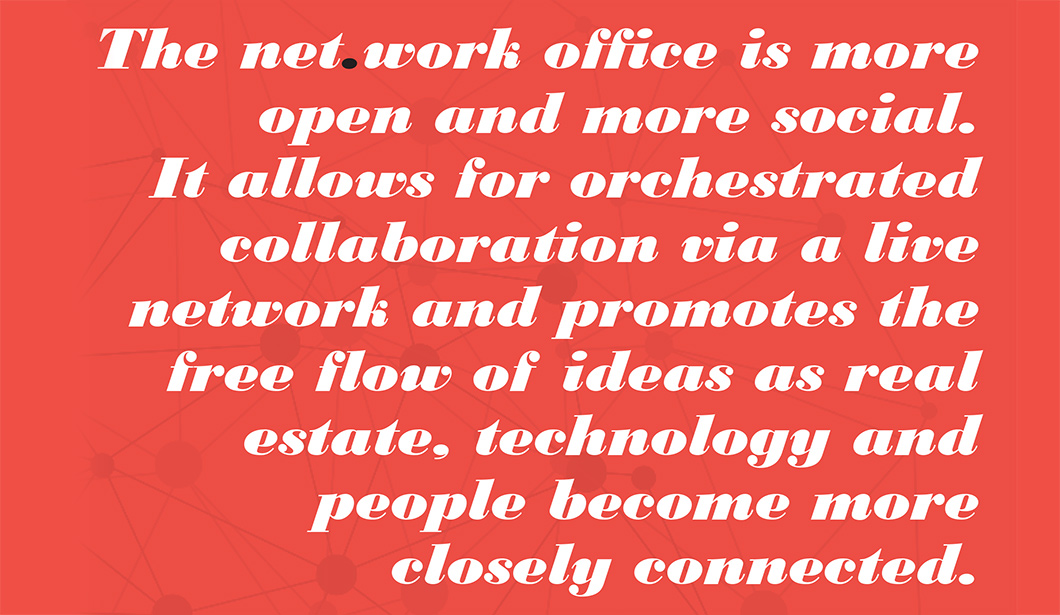 The net.work office is more open and more social. It allows for orchestrated collaboration via a live network and promotes the free flow of ideas as real estate, technology and people become more closely connected. | the workplace net.work | Workplace Research | Resources | Knoll